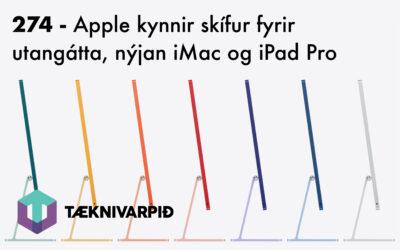 274 – Apple kynnir skífur fyrir utangátta, nýjan iMac og iPad Pro uppfærslur
