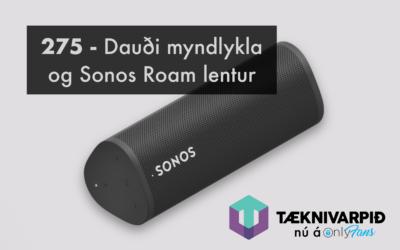 275 – Dauði myndlykla og Sonos Roam lentur