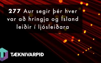 277 – Aur segir þér hver var að hringja og Ísland leiðir í ljósleiðara